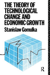 The Theory of Technological Change and Economic Growth by Dr Stanislaw Gomulka