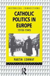 Catholic Politics in Europe, 1918-1945 by Martin Conway