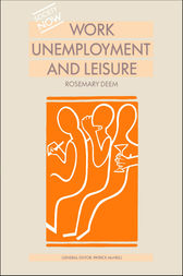 Work, Unemployment and Leisure by Rosemary Deem