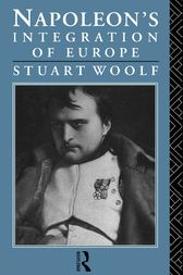 Napoleon's Integration of Europe by Stuart Woolf