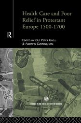 Health Care and Poor Relief in Protestant Europe 1500-1700 by Andrew Cunningham