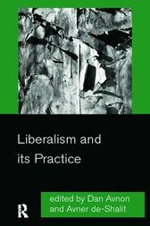 Liberalism and its Practice by Dan Avnon