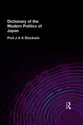 Dictionary of the Modern Politics of Japan by Prof J A A Stockwin