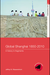 Global Shanghai, 1850–2010 by Jeffrey N Wasserstrom
