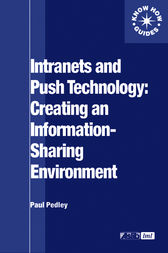Intranets and Push Technology: Creating an Information-Sharing Environment by Paul Pedley