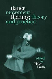 Dance Movement Therapy: Theory and Practice by Helen Payne