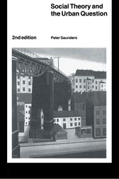 Social Theory and the Urban Question by Peter Saunders