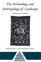 The Archaeology and Anthropology of Landscape by Robert Layton