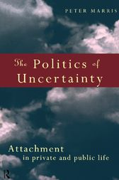 The Politics of Uncertainty by Peter Marris