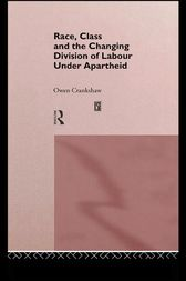 Race, Class and the Changing Division of Labour Under Apartheid by Owen Crankshaw