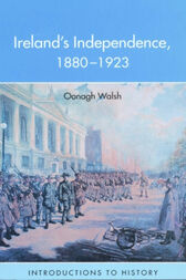 Ireland's Independence: 1880-1923 by Oonagh Walsh