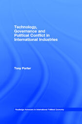 Technology, Governance and Political Conflict in International Industries by Tony Porter