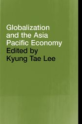 Globalization and the Asia Pacific Economy by Kyung Tae Lee