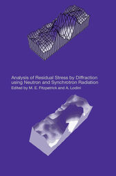 Analysis of Residual Stress by Diffraction using Neutron and Synchrotron Radiation by M.E. Fitzpatrick