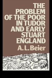 The Problem of the Poor in Tudor and Early Stuart England by A.L. Beier