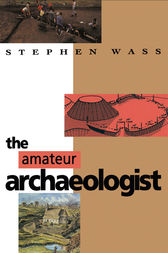 The Amateur Archaeologist by Stephen Wass