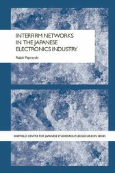 Interfirm Networks in the Japanese Electronics Industry by Ralph Paprzycki