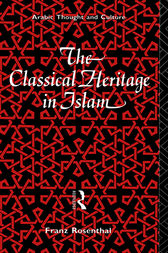 The Classical Heritage in Islam by Franz Rosenthal