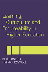 Learning, Curriculum and Employability in Higher Education by Peter Knight