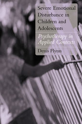Severe Emotional Disturbance in Children and Adolescents by Denis Flynn