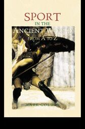 Sport in the Ancient World from A to Z by Mark Golden
