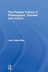 The Popular Culture of Shakespeare, Spenser and Jonson by Mary Ellen Lamb