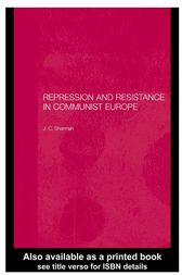 Repression and Resistance in Communist Europe by Jason Sharman