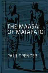 The Maasai of Matapato by Paul Spencer