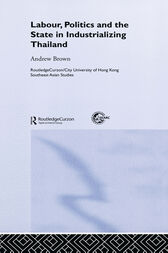 Labour, Politics and the State in Industrialising Thailand by Andrew Brown