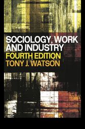 Sociology, Work and Industry by Tony Watson