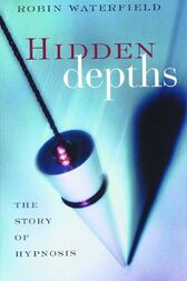 Hidden Depths: The Story of Hypnosis by Robin Waterfield