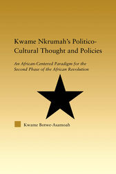 Kwame Nkrumah's Politico-Cultural Thought and Politics by Kwame Botwe-Asamoah