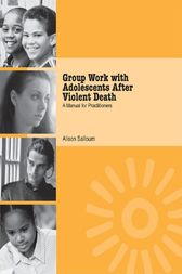Group Work with Adolescents After Violent Death by Alison Salloum