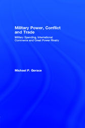 Military Power, Conflict and Trade by Michael P. Gerace