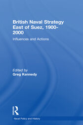 British Naval Strategy East of Suez, 1900-2000 by Greg Kennedy