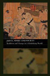 Japan, Sport and Society by Joseph Maguire