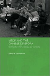 Media and the Chinese Diaspora by Wanning Sun