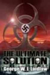 The Ultimate Solution by George J. Laidlaw