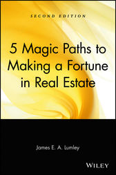 5 Magic Paths to Making a Fortune in Real Estate by James E. A. Lumley