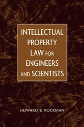 Intellectual Property Law for Engineers and Scientists by Howard B. Rockman