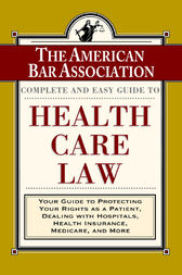 The ABA Complete and Easy Guide to Health Care Law by American Bar Association