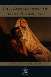 The Confessions of Saint Augustine by Augustine;  E. B. Pusey