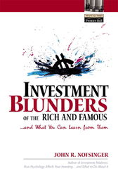 Investment Blunders of the Rich and Famous...and What You Can Learn From Them by John R. Nofsinger