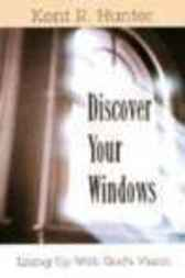 Discover Your Windows by Kent R. Hunter