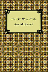 The Old Wive's Tale by Arnold Bennett