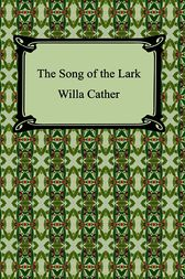 The Song of the Lark by Willa Sibert Cather
