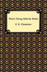 What's Wrong With The World by Gilbert K. Chesterton