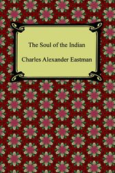The Soul of the Indian by Charles Eastman