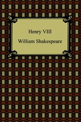 Henry VIII (Henry the Eighth) by William Shakespeare