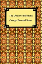The Doctor's Dilemma by George Bernard Shaw